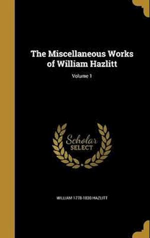 Bog, hardback The Miscellaneous Works of William Hazlitt; Volume 1 af William 1778-1830 Hazlitt