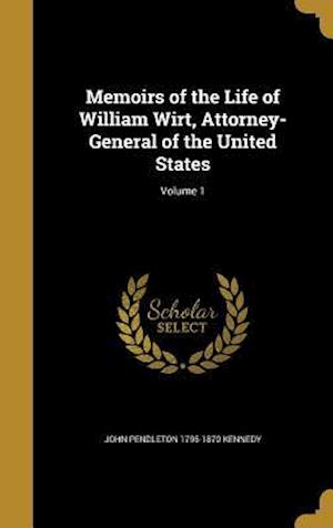 Bog, hardback Memoirs of the Life of William Wirt, Attorney-General of the United States; Volume 1 af John Pendleton 1795-1870 Kennedy