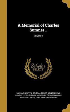 Bog, hardback A Memorial of Charles Sumner ..; Volume 1 af Carl 1829-1906 Schurz, George William 1824-1892 Curtis
