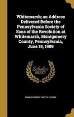 Whitemarsh; An Address Delivered Before the Pennsylvania Society of Sons of the Revolution at Whitemarsh, Montgomery County, Pennsylvania, June 19, 19 af Charles Henry 1837-1911 Jones