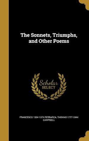 Bog, hardback The Sonnets, Triumphs, and Other Poems af Francesco 1304-1374 Petrarca, Thomas 1777-1844 Campbell