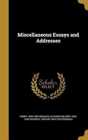 Bog, hardback Miscellaneous Essays and Addresses af Eleanor Mildred 1845-1936 Sidgwick, Henry 1838-1900 Sidgwick, Arthur 1840-1920 Sidgwick