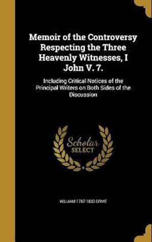 Bog, hardback Memoir of the Controversy Respecting the Three Heavenly Witnesses, I John V. 7. af William 1787-1830 Orme