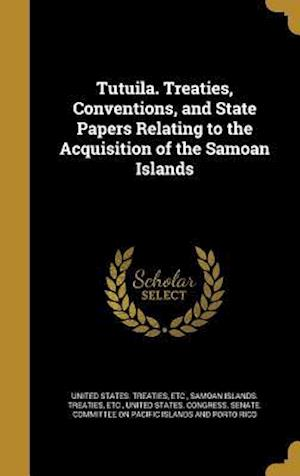 Bog, hardback Tutuila. Treaties, Conventions, and State Papers Relating to the Acquisition of the Samoan Islands