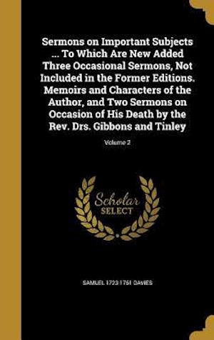 Bog, hardback Sermons on Important Subjects ... to Which Are New Added Three Occasional Sermons, Not Included in the Former Editions. Memoirs and Characters of the af Samuel 1723-1761 Davies