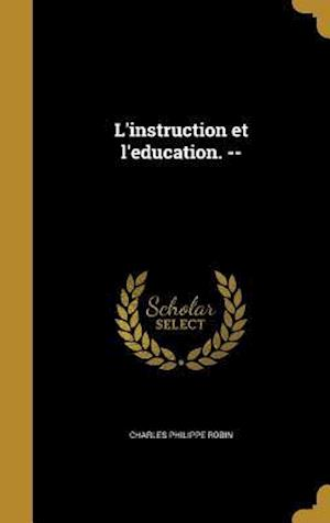 Bog, hardback L'Instruction Et L'Education. -- af Charles Philippe Robin