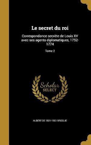 Bog, hardback Le Secret Du Roi af Albert De 1821-1901 Broglie