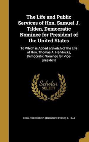 Bog, hardback The Life and Public Services of Hon. Samuel J. Tilden, Democratic Nominee for President of the United States