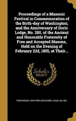 Bog, hardback Proceedings of a Masonic Festival in Commemoration of the Birth-Day of Washington; And the Anniversary of Doric Lodge, No. 280, of the Ancient and Hon