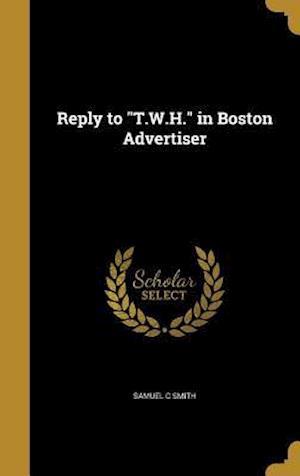Bog, hardback Reply to T.W.H. in Boston Advertiser af Samuel C. Smith