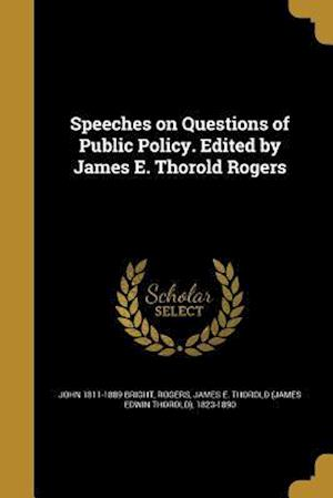 Bog, paperback Speeches on Questions of Public Policy. Edited by James E. Thorold Rogers af John 1811-1889 Bright