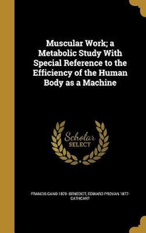 Bog, hardback Muscular Work; A Metabolic Study with Special Reference to the Efficiency of the Human Body as a Machine af Francis Gano 1870- Benedict, Edward Provan 1877- Cathcart
