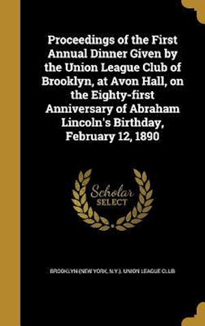 Bog, hardback Proceedings of the First Annual Dinner Given by the Union League Club of Brooklyn, at Avon Hall, on the Eighty-First Anniversary of Abraham Lincoln's