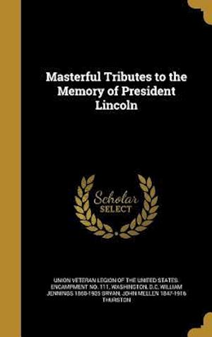 Bog, hardback Masterful Tributes to the Memory of President Lincoln af John Mellen 1847-1916 Thurston, William Jennings 1860-1925 Bryan