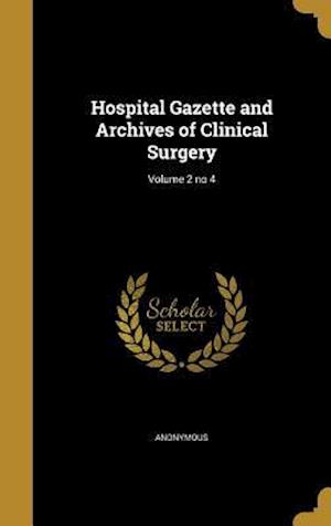 Bog, hardback Hospital Gazette and Archives of Clinical Surgery; Volume 2 No 4
