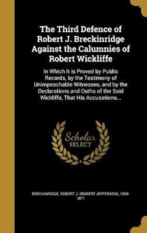Bog, hardback The Third Defence of Robert J. Breckinridge Against the Calumnies of Robert Wickliffe