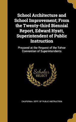Bog, hardback School Architecture and School Improvement; From the Twenty-Third Biennial Report, Edward Hyatt, Superintendent of Public Instruction