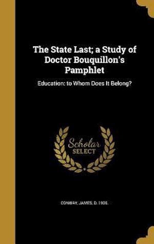 Bog, hardback The State Last; A Study of Doctor Bouquillon's Pamphlet