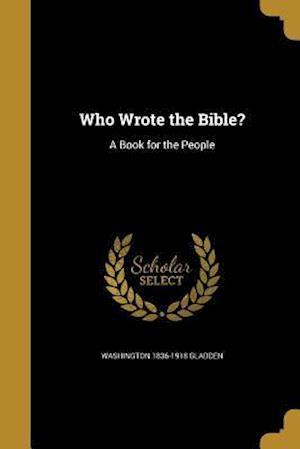 Bog, paperback Who Wrote the Bible? af Washington 1836-1918 Gladden