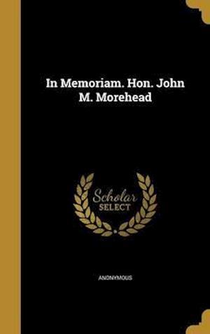 Bog, hardback In Memoriam. Hon. John M. Morehead