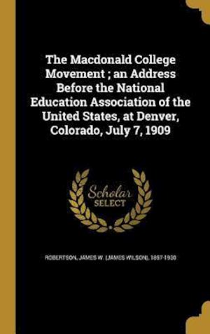 Bog, hardback The MacDonald College Movement; An Address Before the National Education Association of the United States, at Denver, Colorado, July 7, 1909