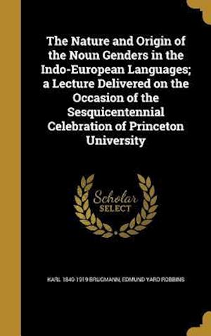 Bog, hardback The Nature and Origin of the Noun Genders in the Indo-European Languages; A Lecture Delivered on the Occasion of the Sesquicentennial Celebration of P af Karl 1849-1919 Brugmann, Edmund Yard Robbins