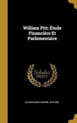 Bog, hardback William Pitt; Etude Financiere Et Parlementaire