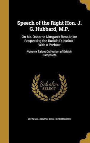 Bog, hardback Speech of the Right Hon. J. G. Hubbard, M.P. af John Gellibrand 1805-1889 Hubbard