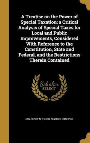 Bog, hardback A   Treatise on the Power of Special Taxation; A Critical Analysis of Special Taxes for Local and Public Improvements, Considered with Reference to th