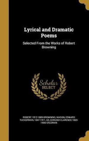 Bog, hardback Lyrical and Dramatic Poems af Robert 1812-1889 Browning, Edmund Clarence 1833-1908 Stedman