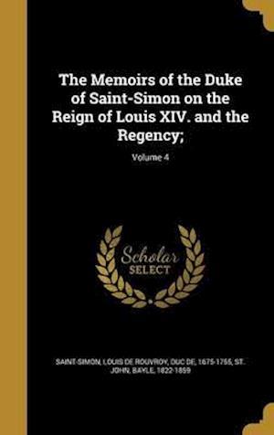 Bog, hardback The Memoirs of the Duke of Saint-Simon on the Reign of Louis XIV. and the Regency;; Volume 4