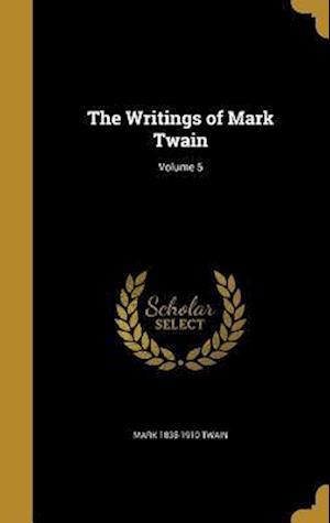 Bog, hardback The Writings of Mark Twain; Volume 5 af Mark 1835-1910 Twain