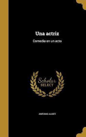 Bog, hardback Una Actriz af Antonio Auset