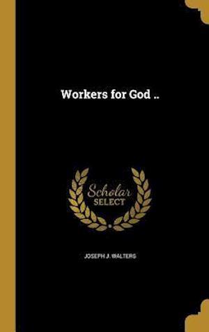 Bog, hardback Workers for God .. af Joseph J. Walters