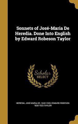 Bog, hardback Sonnets of Jose-Maria de Heredia. Done Into English by Edward Robeson Taylor af Edward Robeson 1838-1923 Taylor