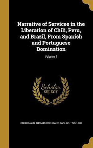 Bog, hardback Narrative of Services in the Liberation of Chili, Peru, and Brazil, from Spanish and Portuguese Domination; Volume 1