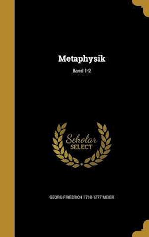 Metaphysik; Band 1-2 af Georg Friedrich 1718-1777 Meier