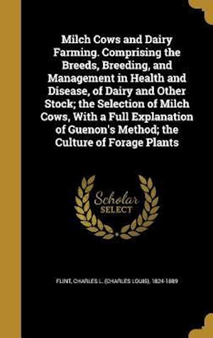 Bog, hardback Milch Cows and Dairy Farming. Comprising the Breeds, Breeding, and Management in Health and Disease, of Dairy and Other Stock; The Selection of Milch