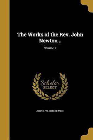 The Works of the REV. John Newton ..; Volume 3 af John 1725-1807 Newton