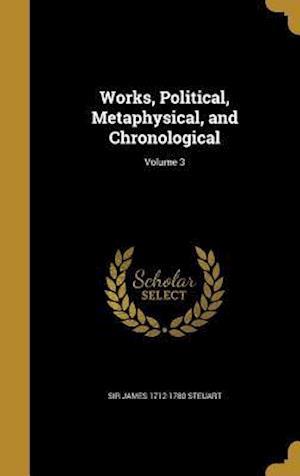 Bog, hardback Works, Political, Metaphysical, and Chronological; Volume 3 af Sir James 1712-1780 Steuart
