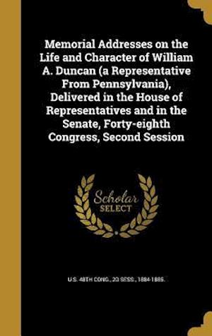 Bog, hardback Memorial Addresses on the Life and Character of William A. Duncan (a Representative from Pennsylvania), Delivered in the House of Representatives and