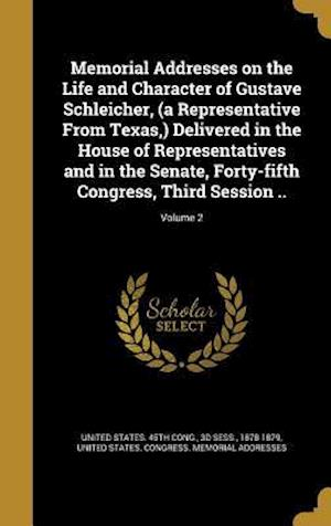 Bog, hardback Memorial Addresses on the Life and Character of Gustave Schleicher, (a Representative from Texas, ) Delivered in the House of Representatives and in t