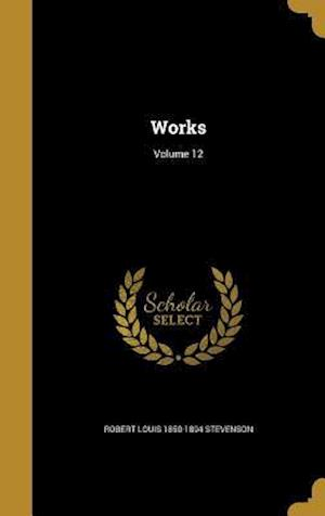 Bog, hardback Works; Volume 12 af Robert Louis 1850-1894 Stevenson
