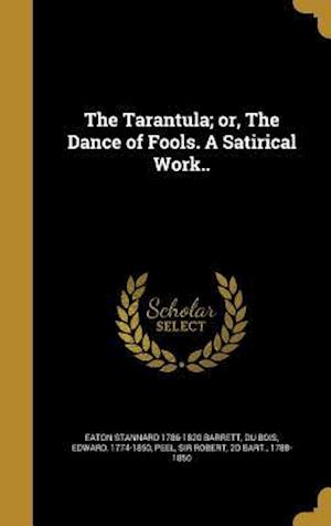 Bog, hardback The Tarantula; Or, the Dance of Fools. a Satirical Work.. af Eaton Stannard 1786-1820 Barrett