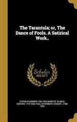 The Tarantula; Or, the Dance of Fools. a Satirical Work.. af Eaton Stannard 1786-1820 Barrett