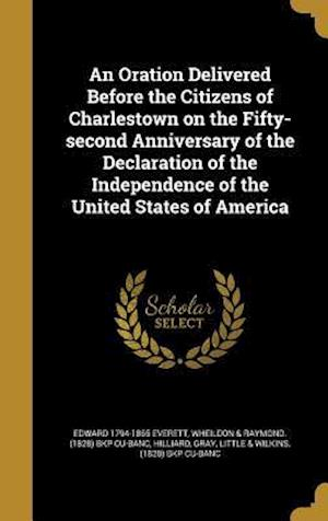 Bog, hardback An  Oration Delivered Before the Citizens of Charlestown on the Fifty-Second Anniversary of the Declaration of the Independence of the United States o af Edward 1794-1865 Everett