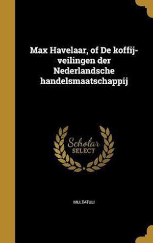 Bog, hardback Max Havelaar, of de Koffij-Veilingen Der Nederlandsche Handelsmaatschappij