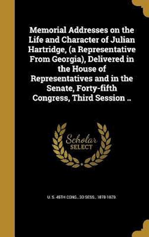 Bog, hardback Memorial Addresses on the Life and Character of Julian Hartridge, (a Representative from Georgia), Delivered in the House of Representatives and in th