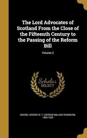 Bog, hardback The Lord Advocates of Scotland from the Close of the Fifteenth Century to the Passing of the Reform Bill; Volume 2