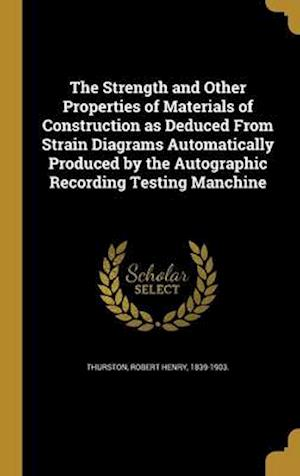 Bog, hardback The Strength and Other Properties of Materials of Construction as Deduced from Strain Diagrams Automatically Produced by the Autographic Recording Tes